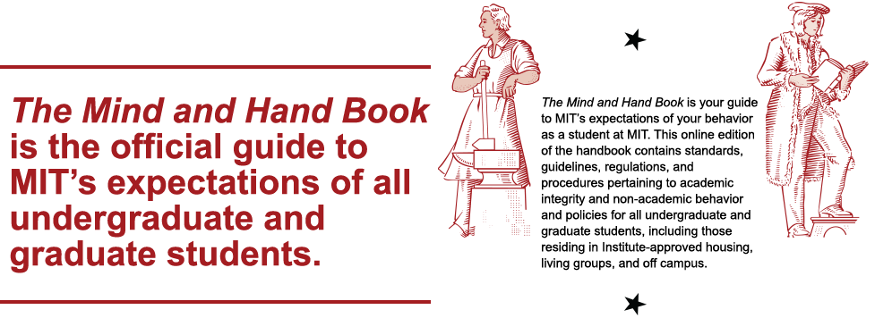 The Mind and Hand Book is your guide to MIT's expectations of your behavior as a student at MIT.